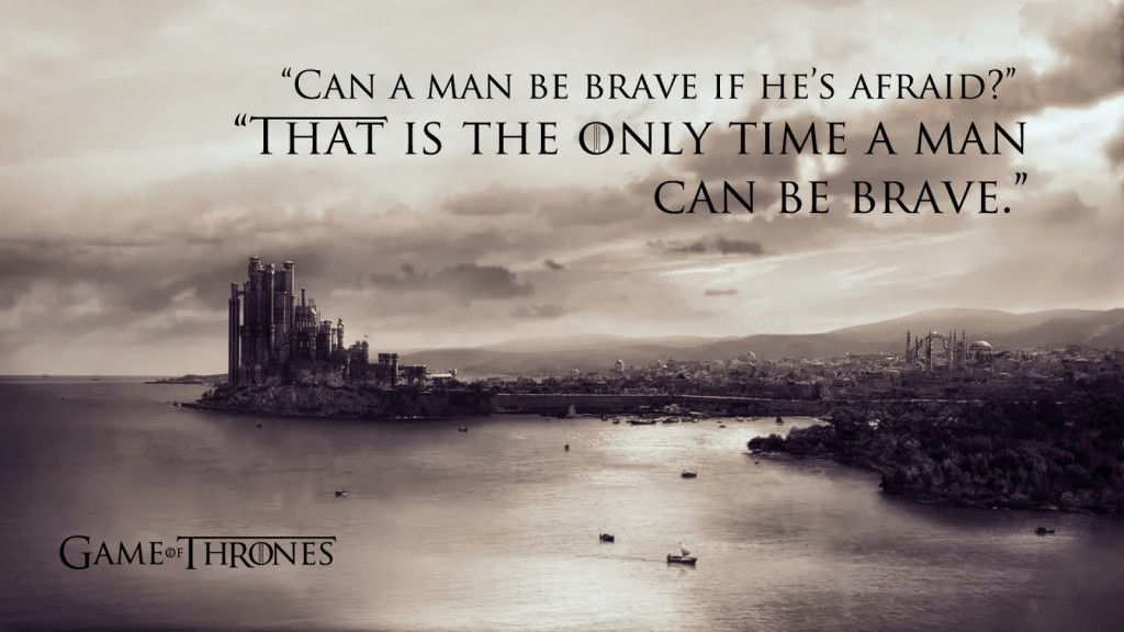 quotes-braviary-eddard-ned-stark-game-thrones-kings-landing-tv-series-thats the only time a man can be brave