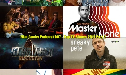 Film Geeks Podcast 007 | Top TV Shows 2017 Part 2