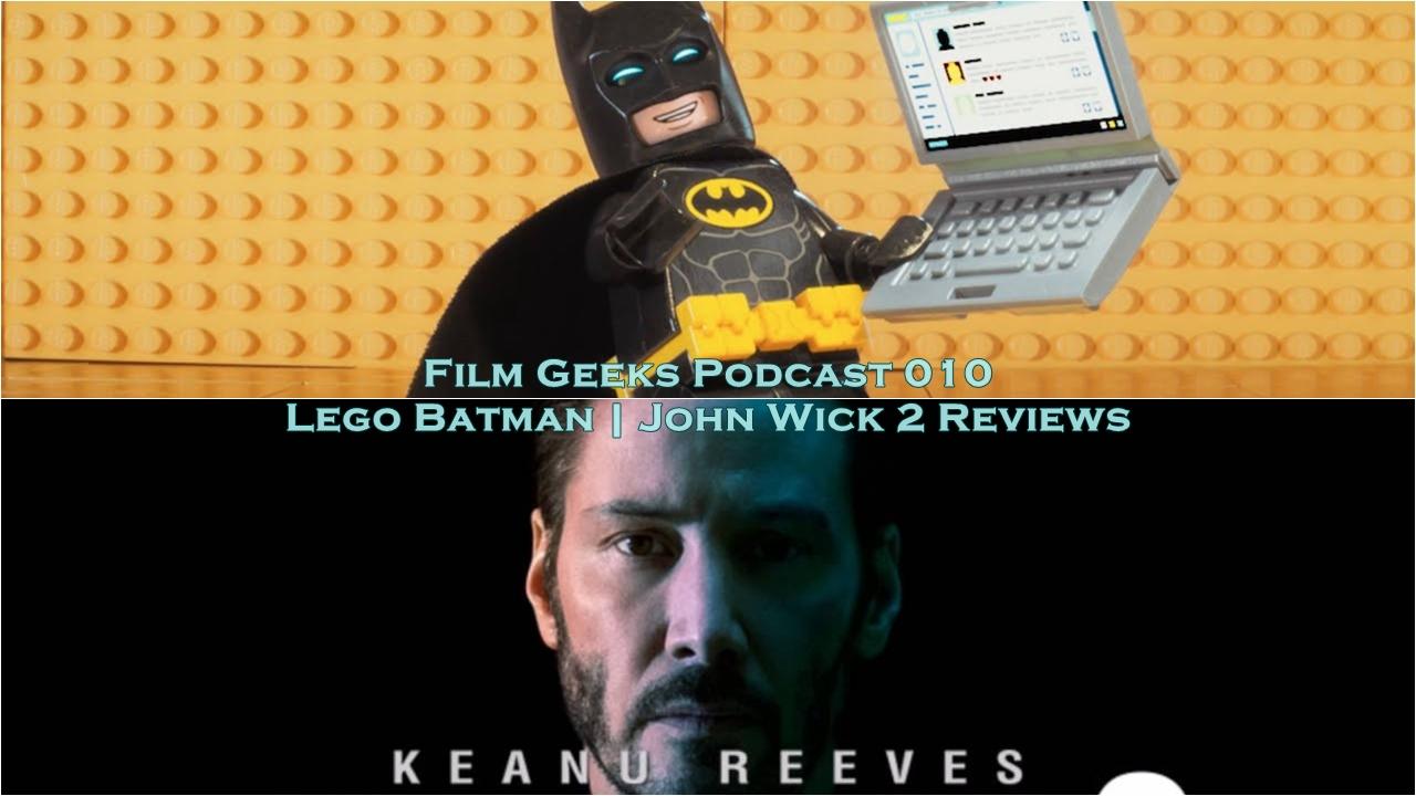 Film Geeks Podcast 010 – Lego Batman + John Wick Chapter 2 Review