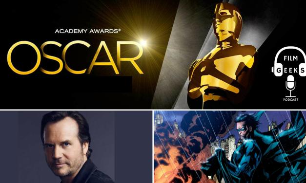 Film Geeks Podcast 011 – Oscars Talk + Bill Paxton Tribute + Nightwing Fancasting