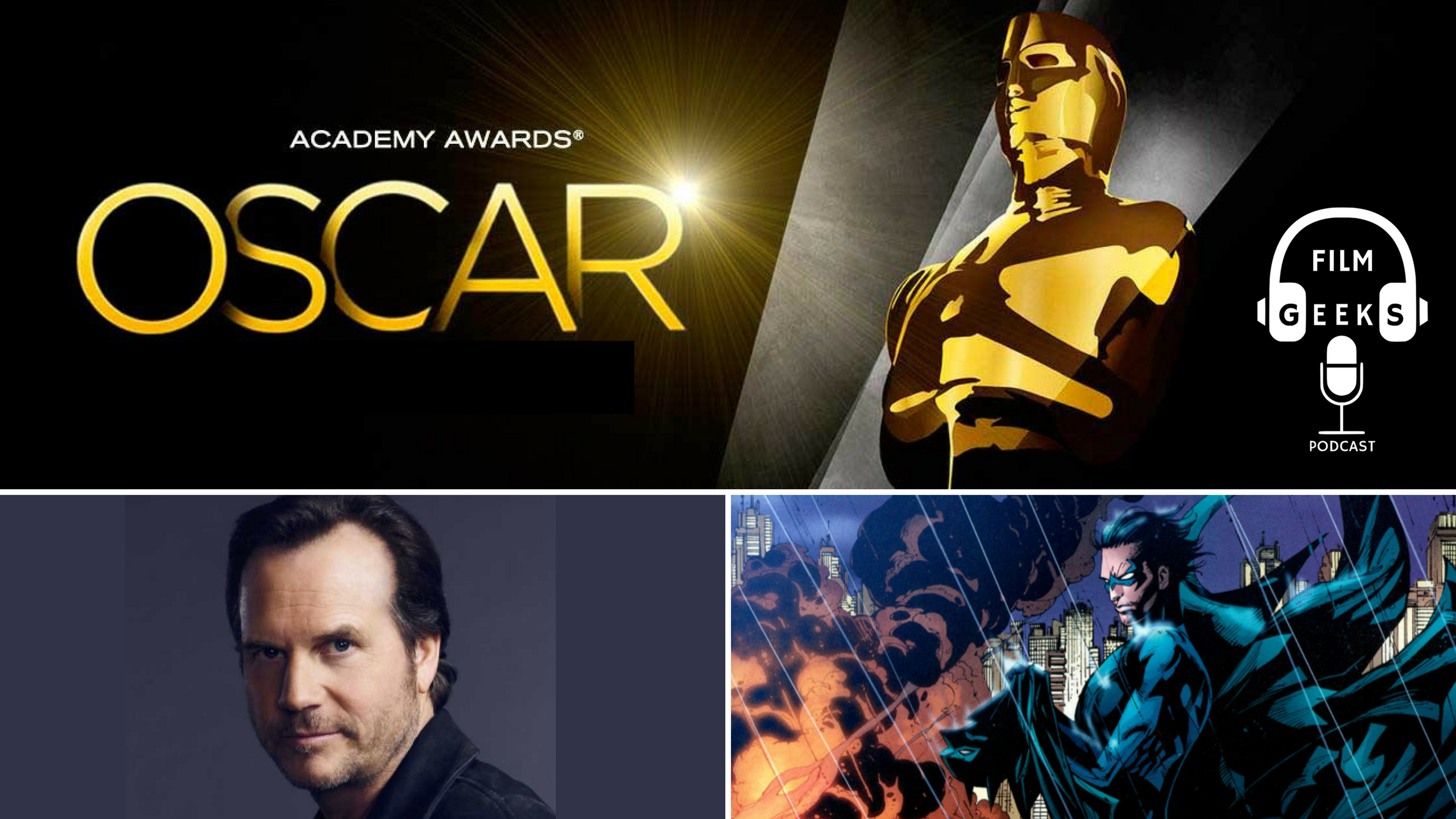 Film Geeks Podcast 011 – Oscars Talk + Bill Paxton Tribute + Nightwing Fancasting