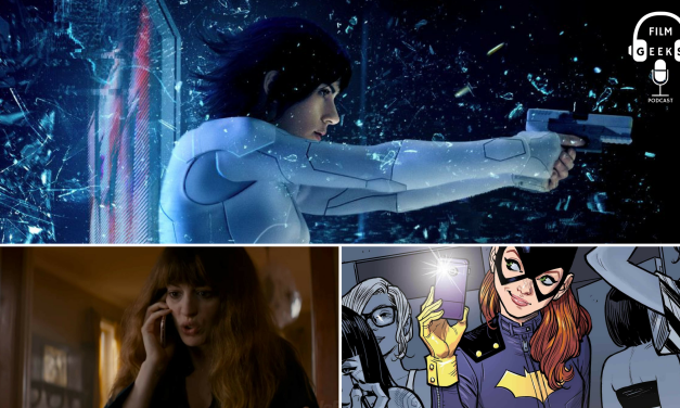 Film Geeks Podcast 017 – Batgirl | Colossal | Ghost in the Shell