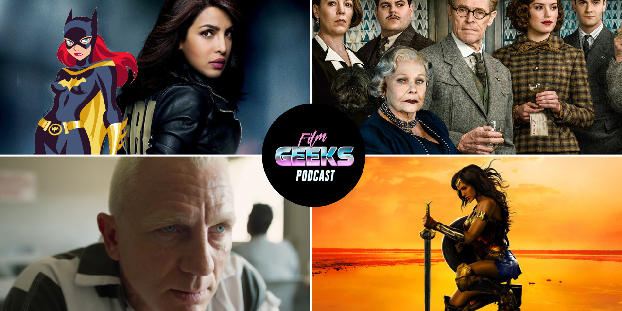 Film Geeks Podcast 22 – Wonder Woman | Murder on The Orient Express | Logan Lucky | Batgirl