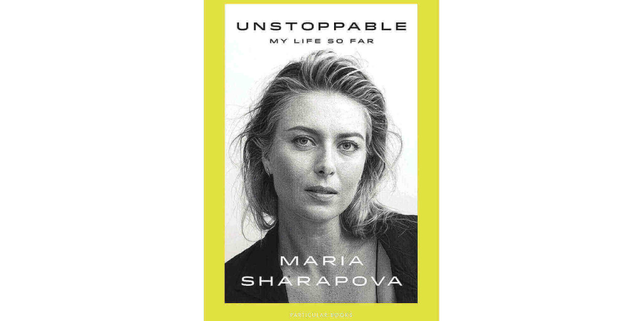 'Unstoppable: My Life So Far' by Maria Sharapova | Book Review